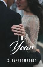 Our Year by slavestomrgrey