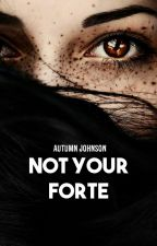 Not Your Forte by Afire_