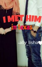I MET HIM IN TEXAS by Ally_Lisha