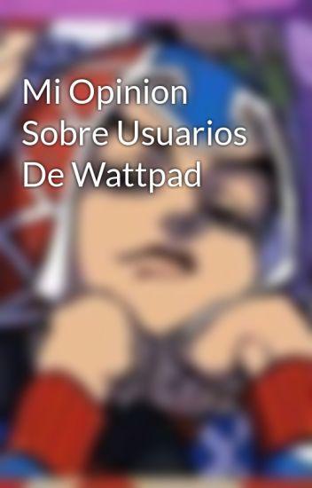 Mi Opinion Sobre Usuarios De Wattpad