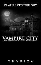 Vampire City: Not Your Ordinary Vampire Story  by Thyriza