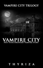 Vampire City: Not Your Ordinary Vampire Story  by Thyriza