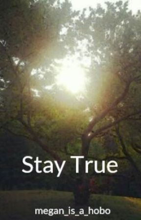 Stay True by megan_is_a_hobo