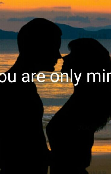 You are only mine.