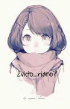 ¿victo...riano? (Fanfic Cdm) {LEMON} by fanficscdmLEMON