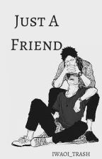 Just A Friend by iwaoi_trash