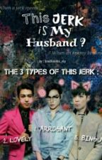 This Jerk is My Husband ?  by hoolikookie_vip