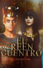 El Reencuentro (Ahkmenrah Fanfic) [COMPLETA] by ElianaGrimes