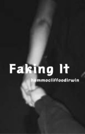 Faking It || l.r.h by Hemmocliffoodirwin