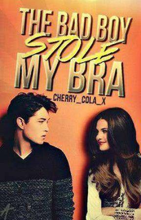 A Bad Boy Stole My Bra- NO LONGER ON WATTPAD by Cherry_Cola_x