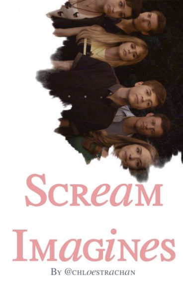 Scream Imagines & Preferences {ON HOLD}
