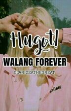 HUGOT! WALANG FOREVER! by clarizzathegreat