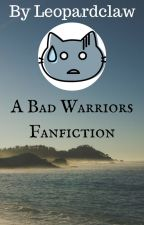 A Bad Warriors Fanfiction by Leopardclaw