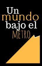Un mundo bajo el metro by SamuelCardenes