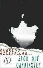 Querido Gilipollas: ... PD: Por que cambiaste?? by melosamartinez636