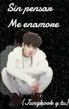 Sin Pensar Me Enamore (Jungkook Y Tu) by fer-jungkookie