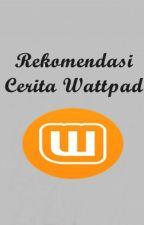Rekomendasi Cerita Wattpad by RNia_22