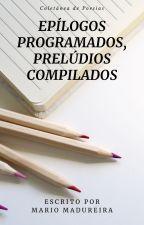 Epílogos Programados, Prelúdios Compilados by omariomadureira