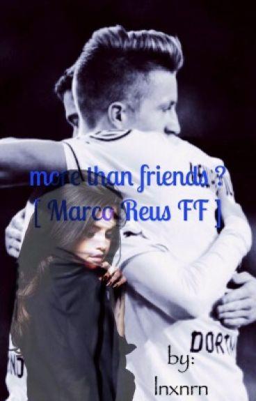 more than friends ? [ Marco Reus FF ]