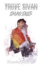 Troye Sivan Imagines  by XlowkeystarsX