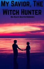 My Savior, The Witch Hunter #Wattys2016 by Fang_And_Dany