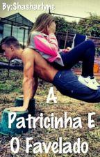 A Patricinha E O Favelado by Shasharlyne