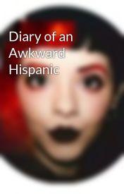 Diary of an Awkward Hispanic by bornagaingamer