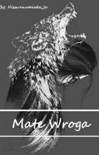 Mate Wroga  by incredible_wolf