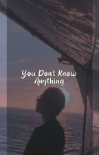 You Don't Know Anything [BTS Fanfic] by SeokRin