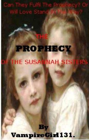 The Prophecy of The Susannah Sisters. by VampireGirl131