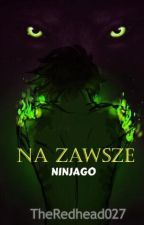 Na Zawsze. | Ninjago by TheRedhead027
