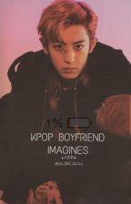 Kpop Boyfriend Imagines (BTS, GOT7, EXO..ETC) by gloglo2122