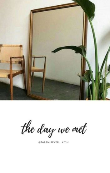 The Day We Met  | K.T.H | [ON GOING] [SLOWLY EDITING]