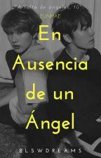   En Ausencia De Un Ángel ✾ EunHae   by blswdreams
