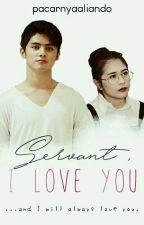 Servant, I Love You✔ by pacarnyaaliando