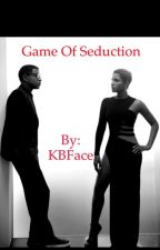 Game Of Seduction (On Hold) by KBFace