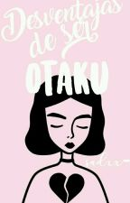✨¡DESVENTAJAS! de Ser ¡OTAKU!© by Sadxx-