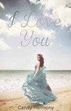 I Love You- Livro 3 (RETIRANDO PARA REVISÃO)  by candyharmony