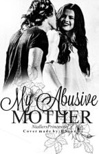 My Abusive Mother by NiallersPrincess01__