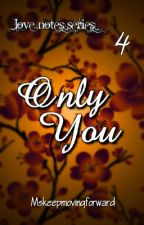ONLY YOU (4) by MSkeepmovingforward