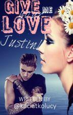 GIVE ME YOUR LOVE, JUSTIN! by kaciatkolucy
