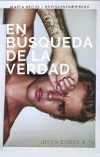 En búsqueda de la verdad - Justin Bieber & Tu by heyisjustinbieberx