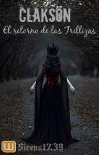 Clakson: El Retorno de las Trillizas TERMINADA by Sirens1239