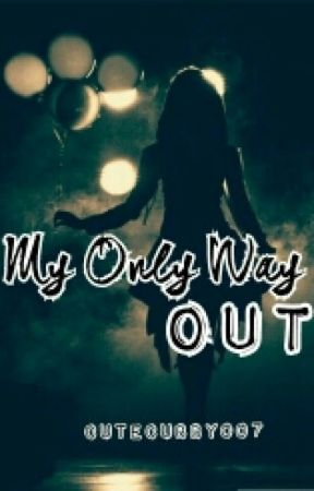 My Only Way Out by cutecubby007
