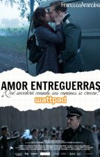 Amor Entreguerras  #wattys2018 by FranArancibia