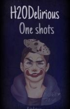 H2Odelirious one shots by katylirious