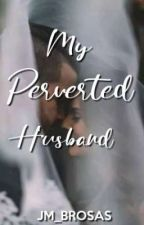My Perverted Husband by jm_brosas