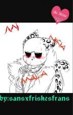 Mi Niña Mala (Uf!sansxreader♡) by sansxfriskesfrans