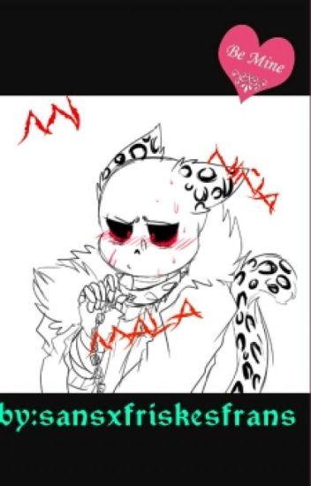 Mi Niña Mala (Uf!sansxreader♡)