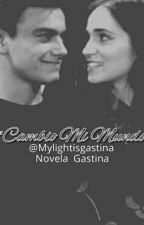 """""""Cambio Mi Mundo""""-Novela Gastina- by MylightisGastina"""